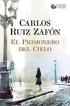 El Prisionero del Cielo (El Cementerio de los Libros Olvidados nº 1) de [Zafón, Carlos Ruiz]