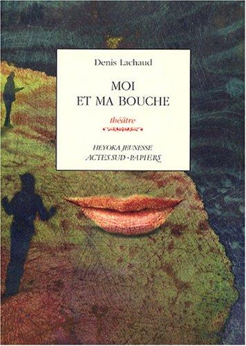 Moi et ma bouche par Denis Lachaud
