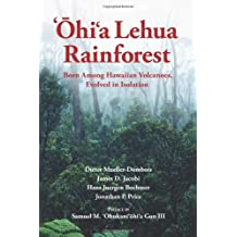 `Ohi`a Lehua Rainforest: Born Among Hawaiian Volcanoes, Evolved in Isolation: The Story of a Dynamic Ecosystem with Relevance to Forests Worldwide by Mueller-Dombois, Dieter, Jacobi, James D., Boehmer, Hans Jue (2013) Paperback