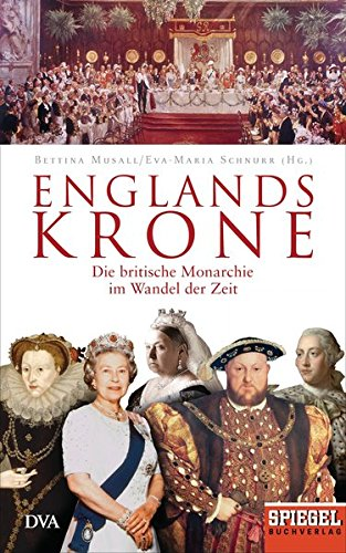 Englands Krone: Die britische Monarchie im Wandel der Zeit - Ein (König Und Königin Kronen)