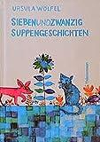 Siebenundzwanzig Suppengeschichten - Ursula Wölfel