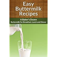 Buttermilk Recipes: A Baker's Dozen. Buttermilk for Breakfast, Lunch and Dinner. (The Easy Recipe Book 3) (English Edition)