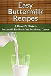 Buttermilk Recipes: A Baker's Dozen. Buttermilk for Breakfast, Lunch and Dinner. (The Easy Recipe Book 3)