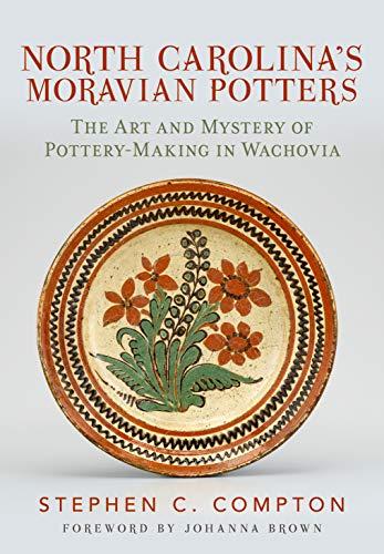 North Carolina's Moravian Potters: The Art and Mystery of Pottery-Making in Wachovia - Nc-keramik