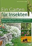 Ein Garten für Insekten: Schmetterlinge, Libellen und andere Wirbellose fördern, beobachten und schützen