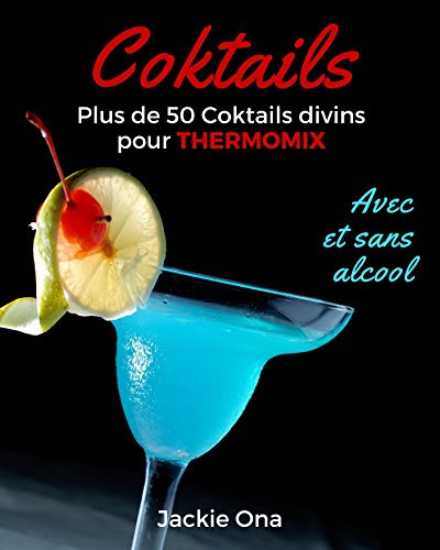 Coktails, Plus de 50 Coktails Divins pour Thermomix: Avec et Sans Alcool (Recettes Faciles Et Rapides) (French Edition)