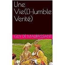 Une Vie(L'Humble Verité) (French Edition)
