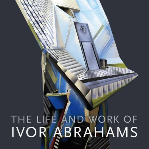 The Life and Work of Ivor Abrahams: Eden and Other Suburbs por Andrew Lambirth