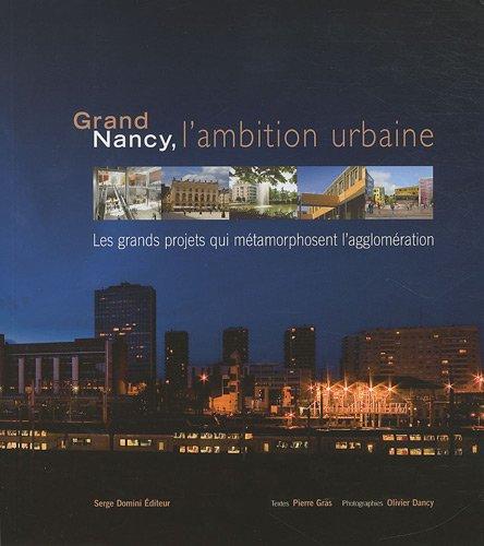 Grand Nancy, l'ambition urbaine : Les grands projets qui métamorphosent l'agglomération