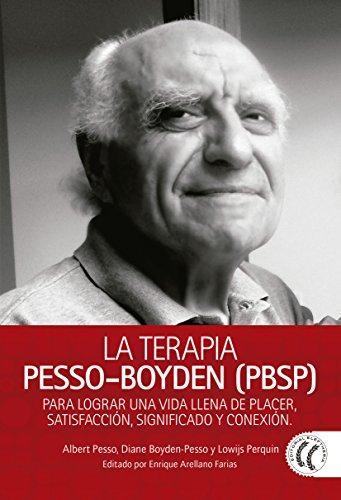 La Terapia Pesso-Boyden (PBSP): Para lograr una vida llena de placer, satisfacción, significado y conexión (Maestros de la psicoterapia)