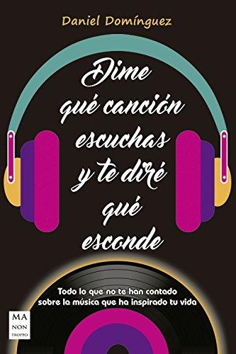 Dime qué canción escuchas y te diré qué esconde: Todo lo que no te han contado sobre la música que ha inspirado tu vida por Daniel Domínguez