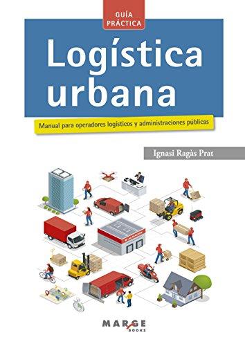 Logística urbana. Manual para operadores logísticos y administraciones públicas por Ignasi Ragàs Prat
