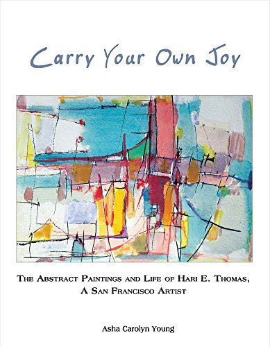 Carry Your Own Joy The Abstract Paintings And Life Of Hari E Thomas A San Francisco Artist