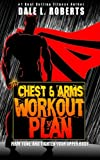 The Chest and Arms Workout Plan