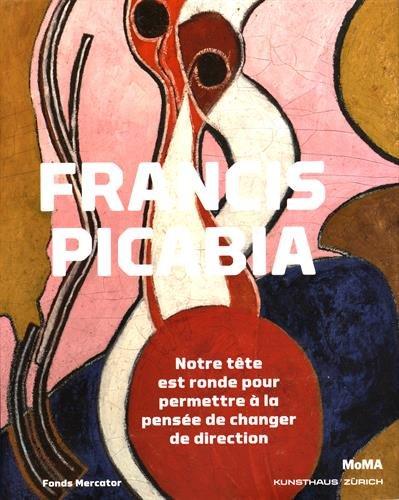 Francis Picabia : Notre tte est ronde pour permettre  la pense de changer de direction