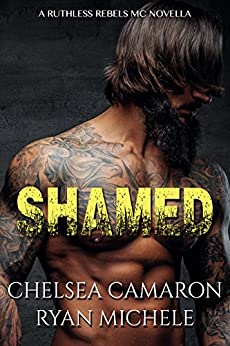 Shamed (A Ruthless Rebels MC Book One) by [Michele, Ryan, Camaron, Chelsea]