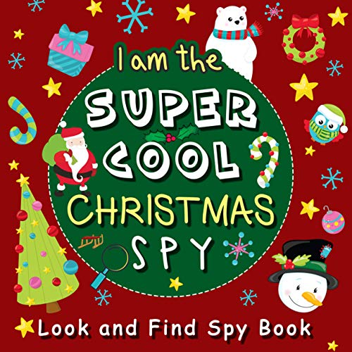 I am the Super Cool Christmas Spy : Look and Find Spy book: A must have fun Xmas book for toddlers and preschoolers ( A Fun Guessing Game for 2-5 Year Olds ) (English Edition)