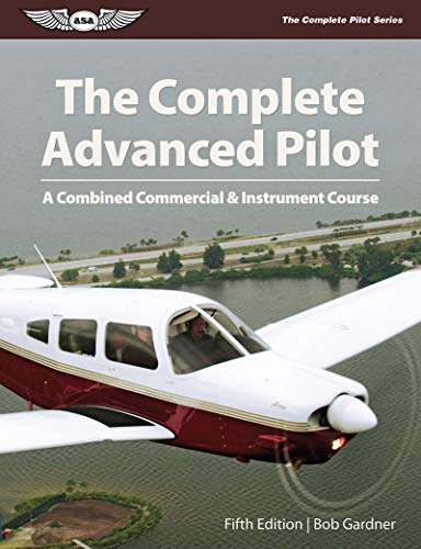 The Complete Advanced Pilot: A Combined Commercial & Instrument Course (The Complete Pilot series) (Engineering Instrument Advanced)