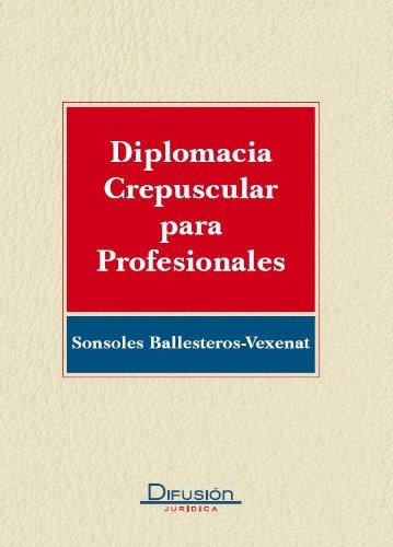 Diplomacia crepuscular para profesionales por Sonsoles ballesteros