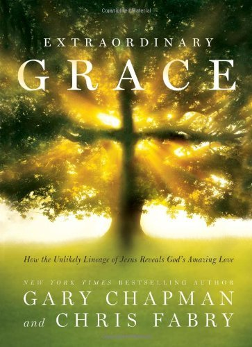 Extraordinary Grace: How the Unlikely Lineage of Jesus Reveals Gods Amazing Love by Gary Chapman (September 01,2013)