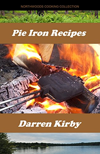 Pie Iron Recipes (Northwoods Cooking Collection Book 1)