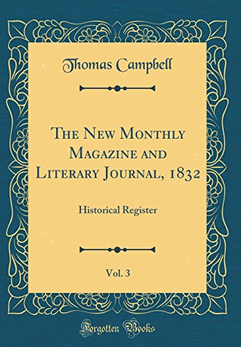 The New Monthly Magazine and Literary Journal, 1832, Vol. 3: Historical Register (Classic Reprint)