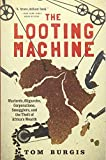 The Looting Machine: Warlords, Oligarchs, Corporations, Smugglers, and the Theft of Africas Wealth