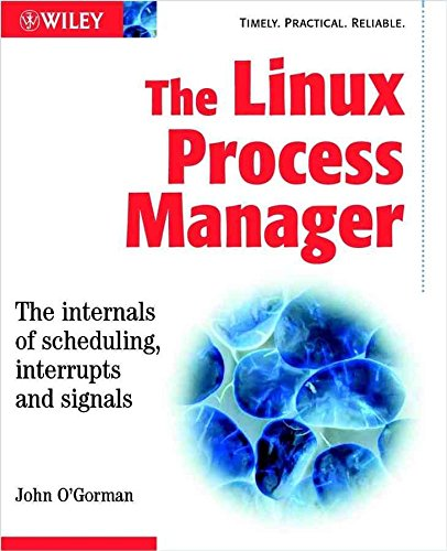 [(The Linux Process Manager : The Internals of Scheduling, Interrupts and Signals)] [By (author) John O'Gorman] published on (July, 2003) par John O'Gorman