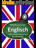 Deutsch-Englisch Reisewörterbuch - die 1.500 wichtigsten Worte & Sätze - Englisch lernen