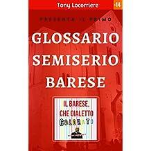 """Il barese, che dialetto colorato!: Unico, completo e pittoresco glossario semiserio """"Barese – Italiano"""" derivato dalla tradizione locale barese. (IL DIALETTO BARESE Vol. 2) (Italian Edition)"""