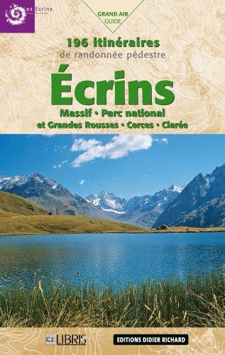 Ecrins, : Massif Parc national et Grandes Rousses, Cerces, Clarée 196 Itinéraires de randonnée pédestre