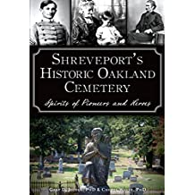 Shreveport's Historic Oakland Cemetery: Spirits of Pioneers and Heroes (Landmarks) (English Edition)