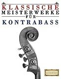 Klassische Meisterwerke für Kontrabass: Leichte Stücke von Bach, Beethoven, Brahms, Handel, Haydn, Mozart, Schubert, Tchaikovsky, Vivaldi und Wagner