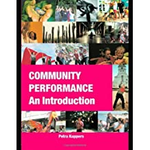 By Petra Kuppers Community Performance: An Introduction (New Ed)