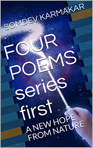 FOUR POEMS   series first: A NEW HOPE FROM NATURE (FOUR POEMS  series first Book 1) (English Edition)