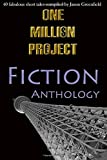 One Million Project Fiction Anthology: 40 fabulous short tales compiled by Jason Greenfield: Volume 3
