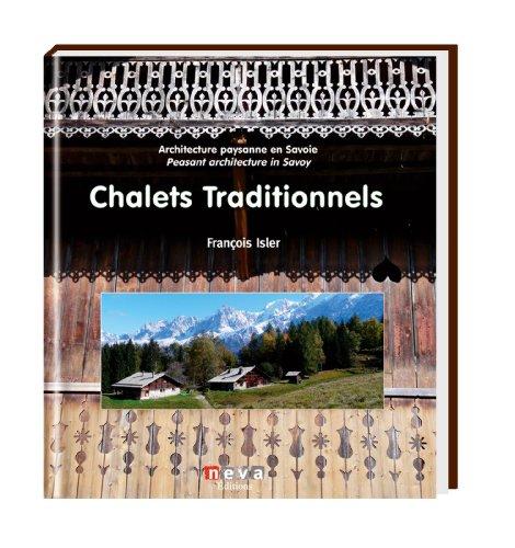 Chalets traditionnels: Architecture paysanne en Savoie - Rural architecture in the Savoy region