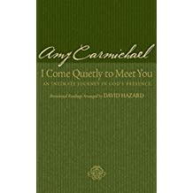 I Come Quietly To Meet You: An Intimate Journey in God's Presence by Amy Carmichael (February 01,2012)