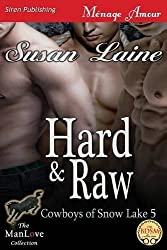 Hard & Raw [Cowboys of Snow Lake 5] (Siren Publishing Menage Amour Manlove) by Susan Laine (2014-01-21)