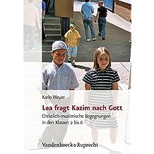 Lea fragt Kazim nach Gott. Christlich-muslimische Begegnungen in den Klassen 2 bis 6 (Lernmaterialien) (Religionsunterricht Praktisch. Unterrichtswerke Und Arbeitshilfen Fur Die Grundschule)