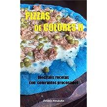 Pizzas de colores II: Dieciséis recetas con colorantes procesados (Spanish Edition)
