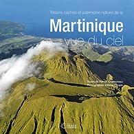 Martinique vue du ciel - nouvelle édition par Patrick Chamoiseau