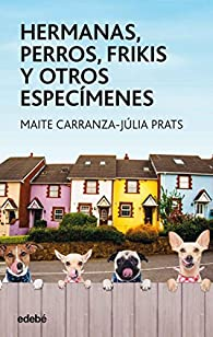 Hermanas, perros, frikis y otros especímenes par Maite Carranza