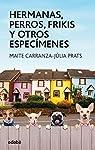 Hermanas, perros, frikis y otros especímenes par Carranza