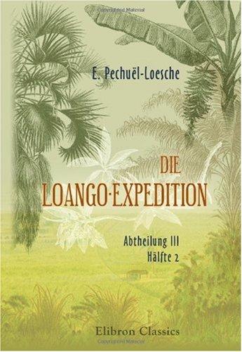 Die Loango-Expedition, ausgesandt von der Deutschen Gesellschaft zur Erforschung Aequatorial-Afrikas. 1873-1876: Abtheilung III. Hälfte 2