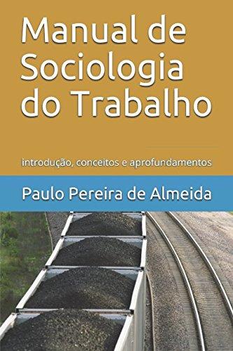 Manual de  Sociologia do Trabalho: introdução, conceitos e aprofundamentos por Paulo Pereira de Almeida