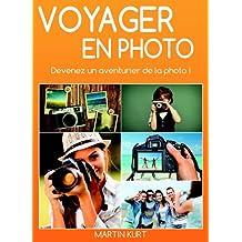 Voyager en photo: Devenez un aventurier de la photo