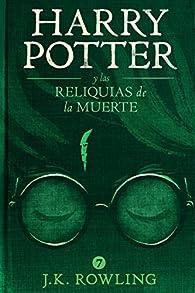 Harry Potter y Las Reliquias de la Muerte par J.K. Rowling
