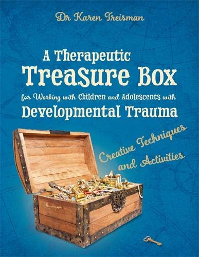 A Therapeutic Treasure Box for Working with Children and Adolescents with Developmental Trauma (Therapeutic Treasures Collection) por Karen Treisman