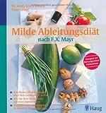 Milde Ableitungsdiät nach F.X.Mayr: Was Ihnen die Bauchform über Ihre Gesundheit verrät. Wie Sie Ihre Verdauung optimal regenerieren. Entgiften und entschlacken: So nehmen Sie gesund ab